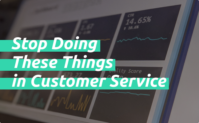 Stop Doing These Things in Customer Service