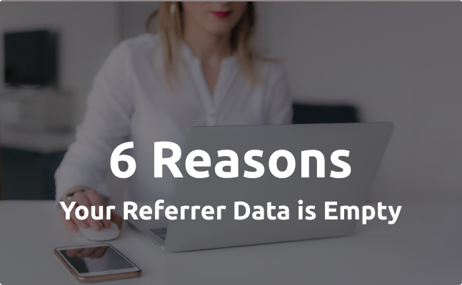 6 Reasons Your Referrer Data is Empty