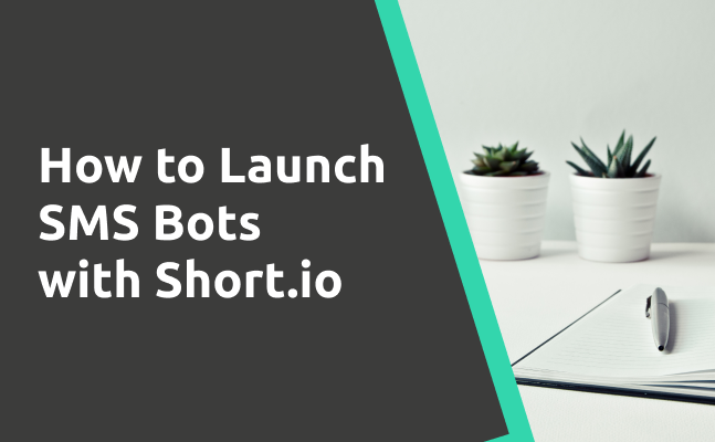 How to Launch SMS Bots with Short.io